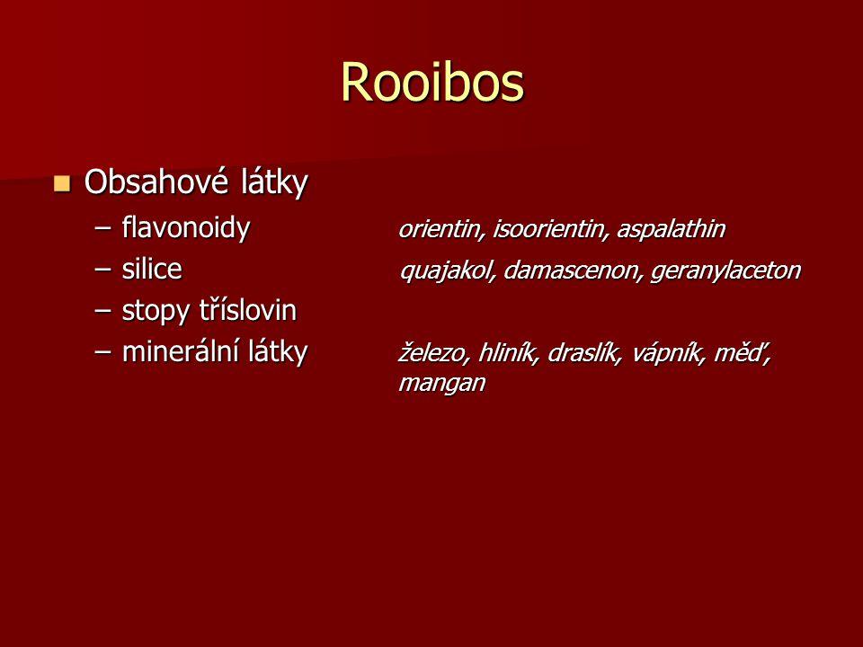 Rooibos Obsahové látky Obsahové látky –flavonoidy orientin, isoorientin, aspalathin –silice quajakol, damascenon, geranylaceton –stopy tříslovin –mine