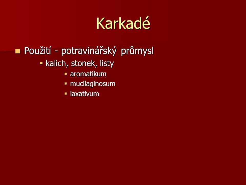 Karkadé Použití - potravinářský průmysl Použití - potravinářský průmysl  kalich, stonek, listy  aromatikum  mucilaginosum  laxativum
