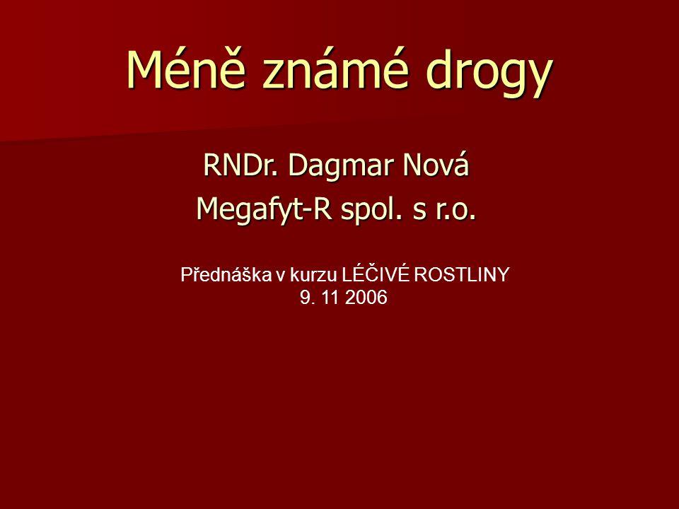 Méně známé drogy RNDr. Dagmar Nová Megafyt-R spol. s r.o. Přednáška v kurzu LÉČIVÉ ROSTLINY 9. 11 2006