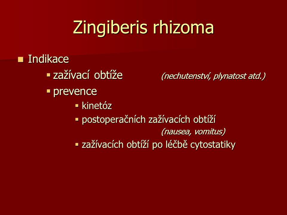 Zingiberis rhizoma Indikace Indikace  zažívací obtíže (nechutenství, plynatost atd.)  prevence  kinetóz  postoperačních zažívacích obtíží (nausea,