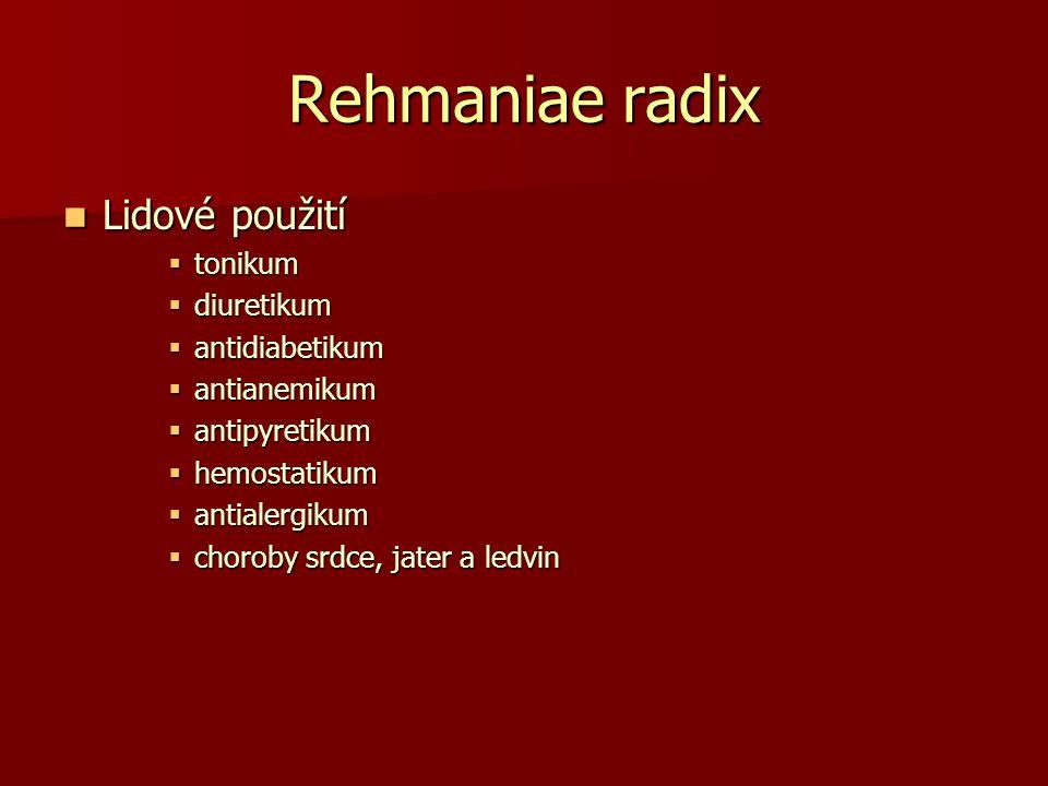 Rehmaniae radix Lidové použití Lidové použití  tonikum  diuretikum  antidiabetikum  antianemikum  antipyretikum  hemostatikum  antialergikum 