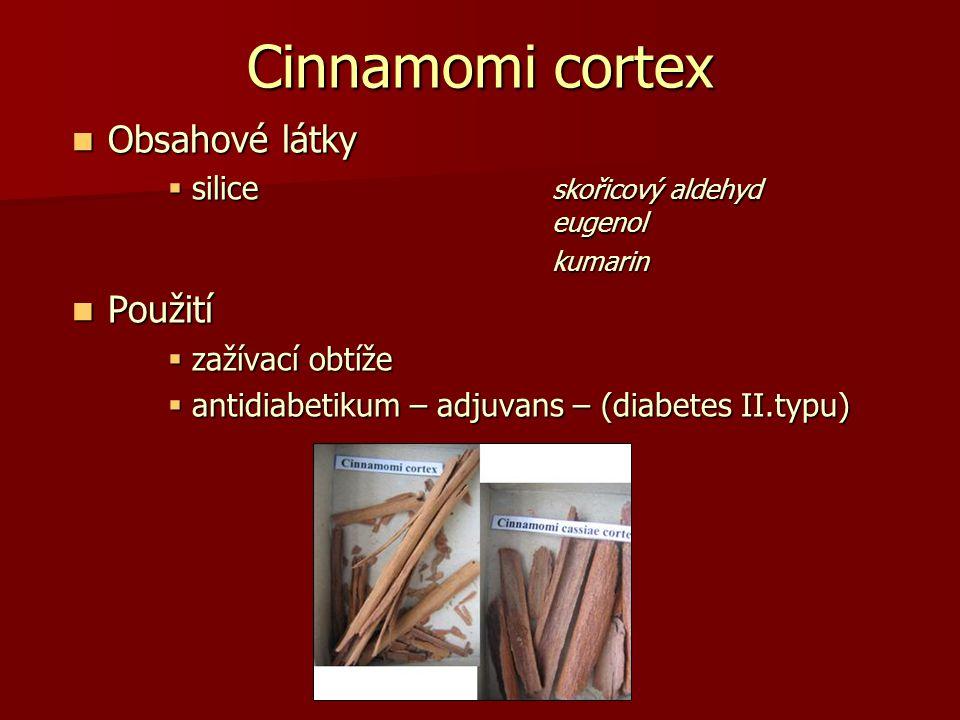 Cinnamomi cortex Obsahové látky Obsahové látky  silice skořicový aldehyd eugenol kumarin Použití Použití  zažívací obtíže  antidiabetikum – adjuvan