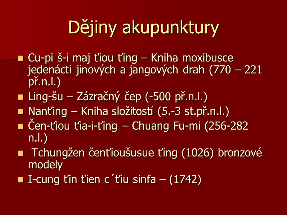 Dějiny akupunktury Cu-pi š-i maj ťiou ťing – Kniha moxibusce jedenácti jinových a jangových drah (770 – 221 př.n.l.) Cu-pi š-i maj ťiou ťing – Kniha m
