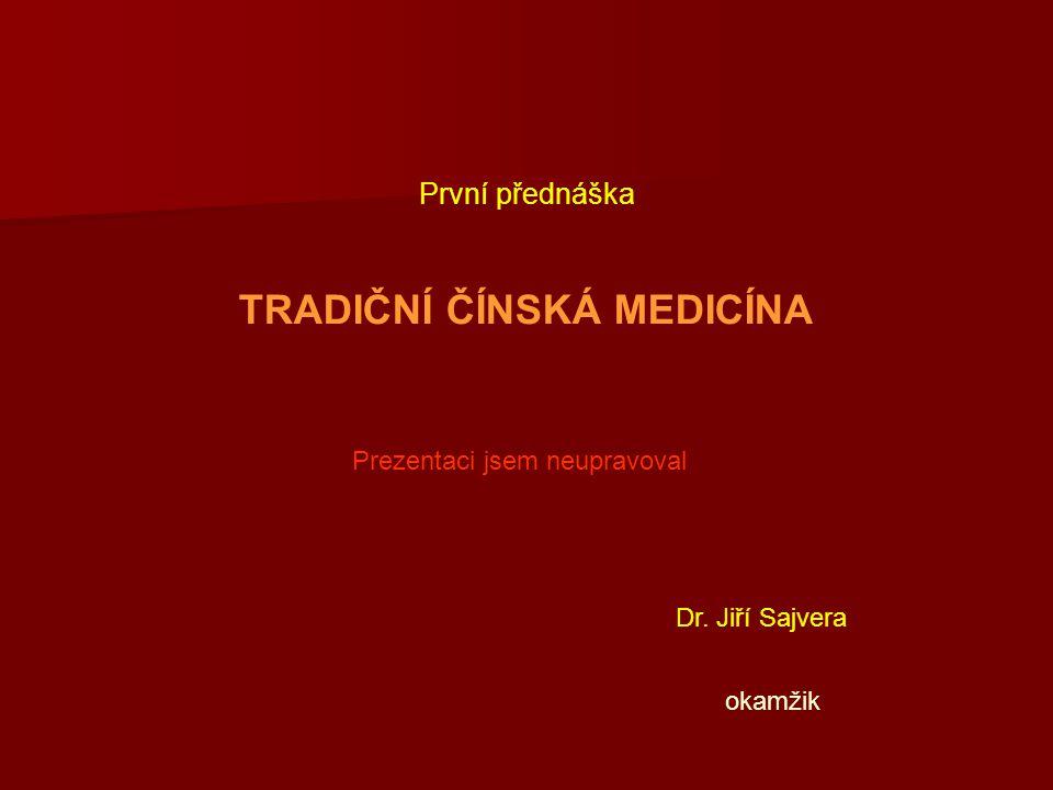 První přednáška TRADIČNÍ ČÍNSKÁ MEDICÍNA Prezentaci jsem neupravoval Dr. Jiří Sajvera okamžik