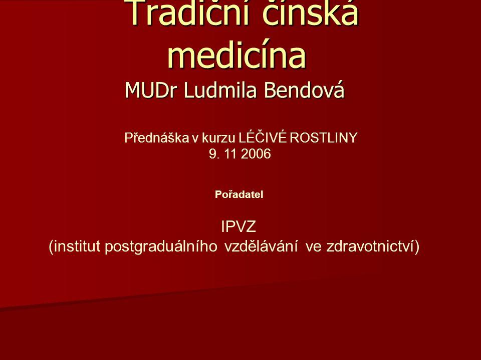 Tradiční čínská medicína Tradiční čínská medicína MUDr Ludmila Bendová IPVZ (institut postgraduálního vzdělávání ve zdravotnictví) Přednáška v kurzu L