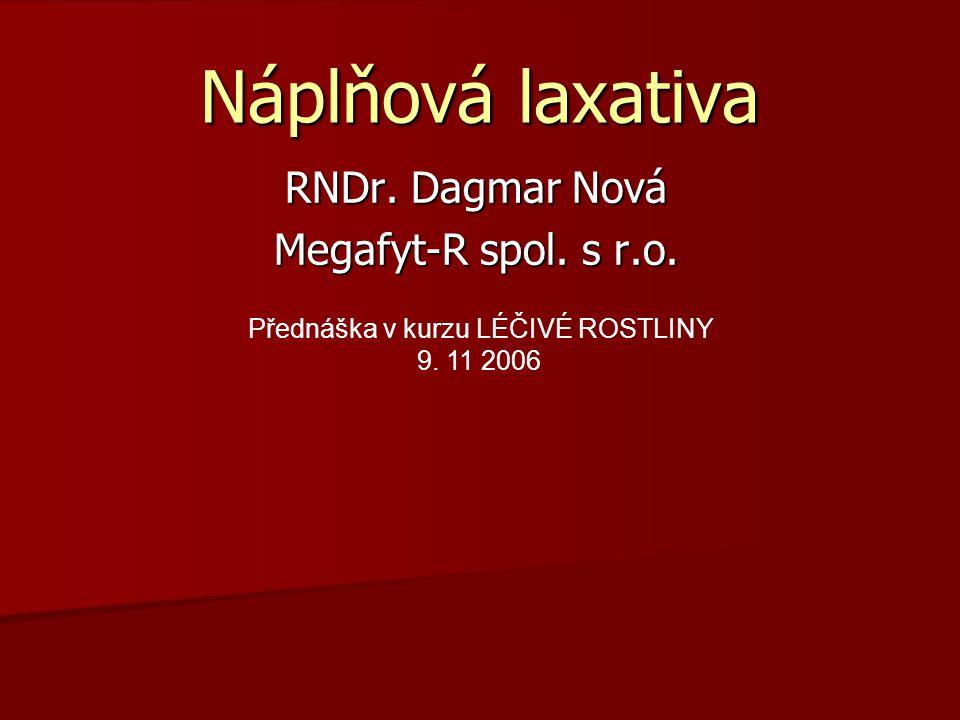 Náplňová laxativa RNDr. Dagmar Nová Megafyt-R spol. s r.o. Přednáška v kurzu LÉČIVÉ ROSTLINY 9. 11 2006