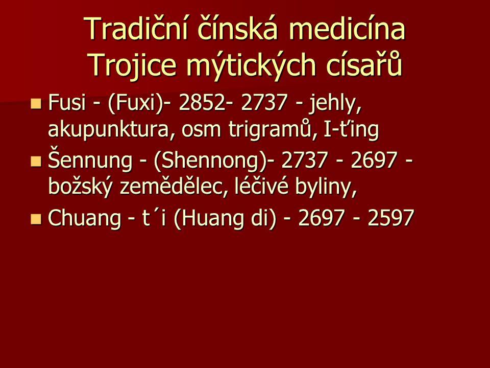 Tradiční čínská medicína Trojice mýtických císařů Fusi - (Fuxi)- 2852- 2737 - jehly, akupunktura, osm trigramů, I-ťing Fusi - (Fuxi)- 2852- 2737 - jeh