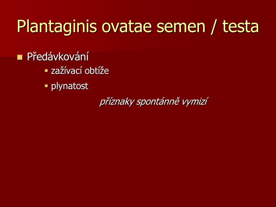 Plantaginis ovatae semen / testa Předávkování Předávkování  zažívací obtíže  plynatost příznaky spontánně vymizí