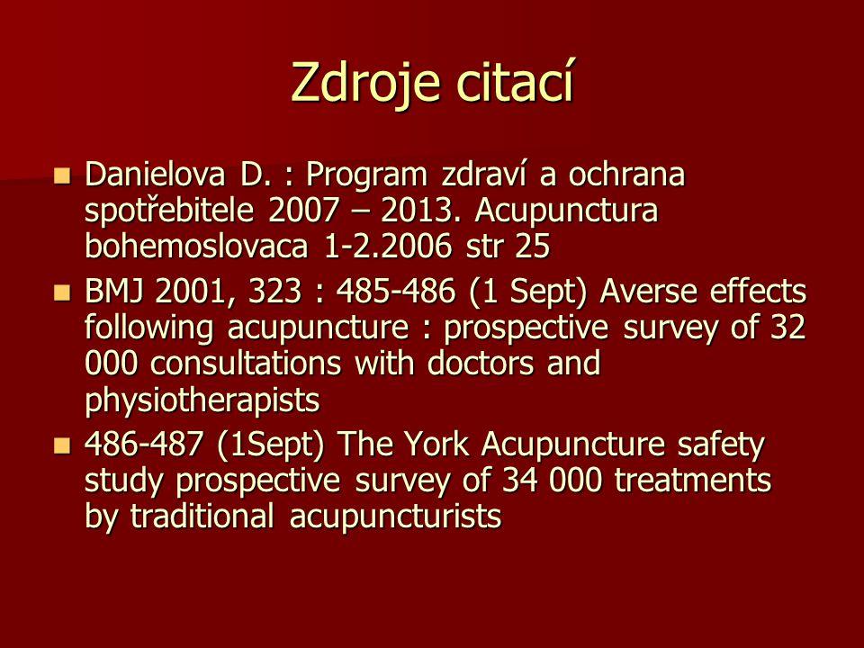 Zdroje citací Danielova D. : Program zdraví a ochrana spotřebitele 2007 – 2013. Acupunctura bohemoslovaca 1-2.2006 str 25 Danielova D. : Program zdrav