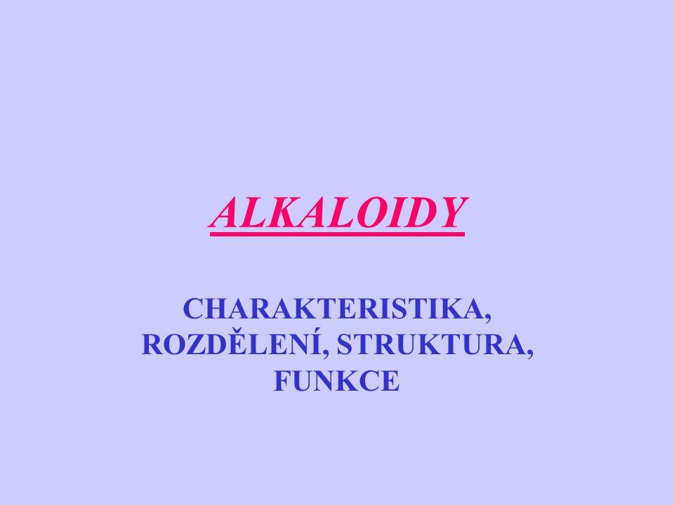 ALKALOIDY CHARAKTERISTIKA, ROZDĚLENÍ, STRUKTURA, FUNKCE