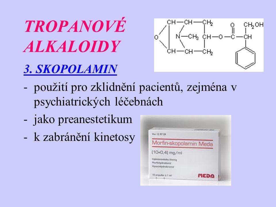 TROPANOVÉ ALKALOIDY 3. SKOPOLAMIN -použití pro zklidnění pacientů, zejména v psychiatrických léčebnách -jako preanestetikum -k zabránění kinetosy
