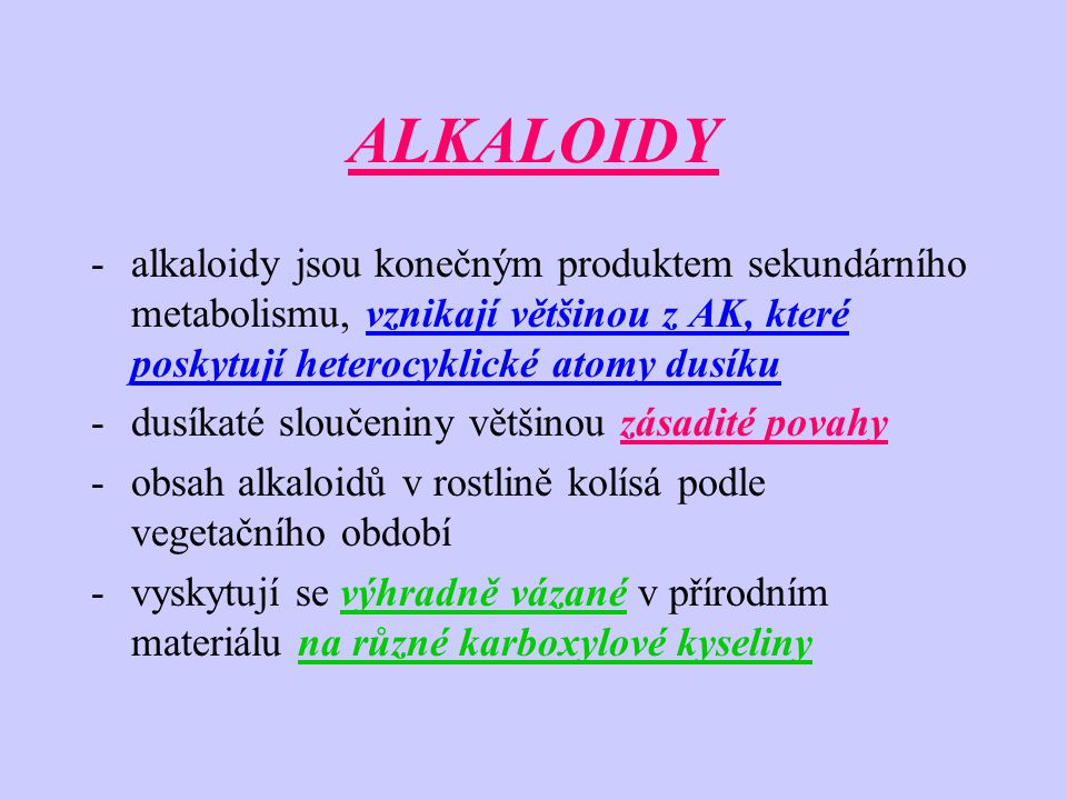 ALKALOIDY -alkaloidy jsou konečným produktem sekundárního metabolismu, vznikají většinou z AK, které poskytují heterocyklické atomy dusíku -dusíkaté s