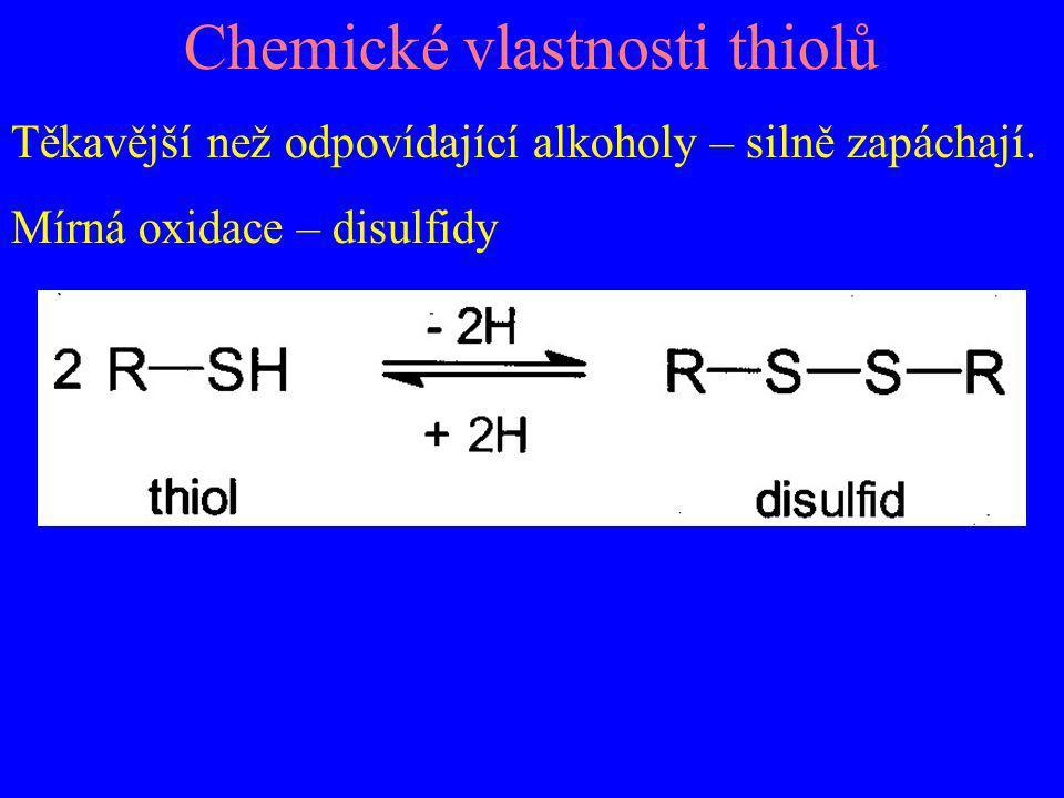 Chemické vlastnosti thiolů Těkavější než odpovídající alkoholy – silně zapáchají. Mírná oxidace – disulfidy