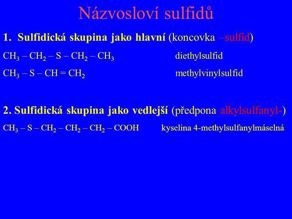 Názvosloví sulfidů 1.Sulfidická skupina jako hlavní (koncovka –sulfid) CH 3 – CH 2 – S – CH 2 – CH 3 diethylsulfid CH 3 – S – CH = CH 2 methylvinylsul