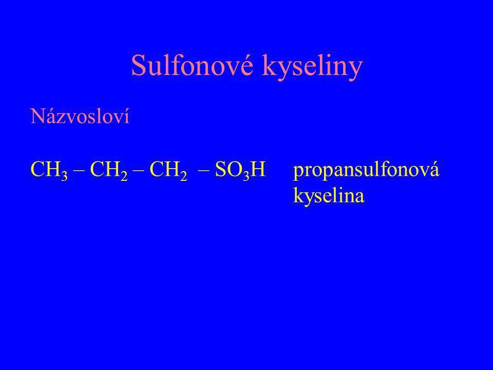 Sulfonové kyseliny Názvosloví CH 3 – CH 2 – CH 2 – SO 3 H propansulfonová kyselina