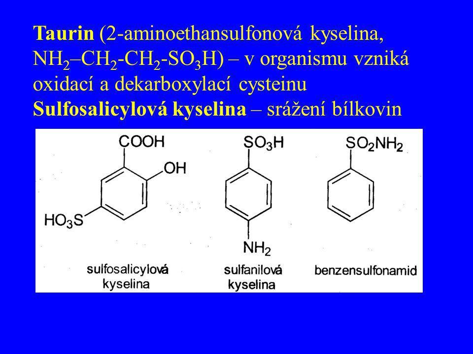 Taurin (2-aminoethansulfonová kyselina, NH 2 –CH 2 -CH 2 -SO 3 H) – v organismu vzniká oxidací a dekarboxylací cysteinu Sulfosalicylová kyselina – srá