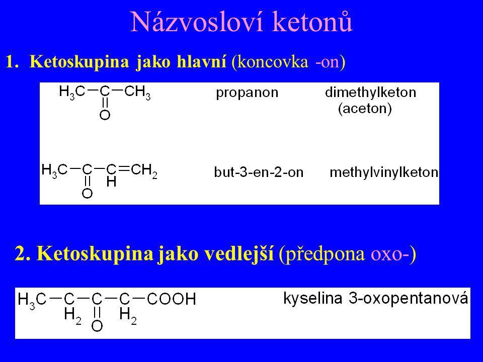 Názvosloví ketonů 1.Ketoskupina jako hlavní (koncovka -on) 2. Ketoskupina jako vedlejší (předpona oxo-)