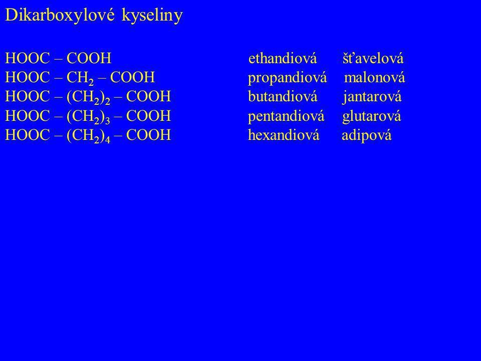 Dikarboxylové kyseliny HOOC – COOH ethandiová šťavelová HOOC – CH 2 – COOH propandiová malonová HOOC – (CH 2 ) 2 – COOH butandiová jantarová HOOC – (C