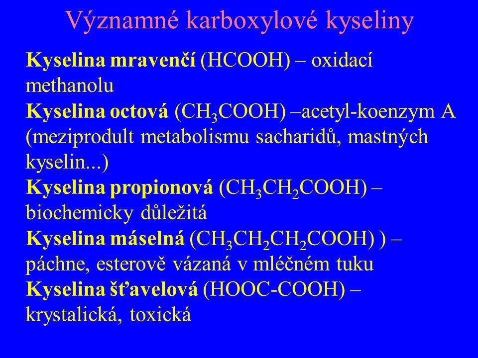 Významné karboxylové kyseliny Kyselina mravenčí (HCOOH) – oxidací methanolu Kyselina octová (CH 3 COOH) –acetyl-koenzym A (meziprodult metabolismu sac