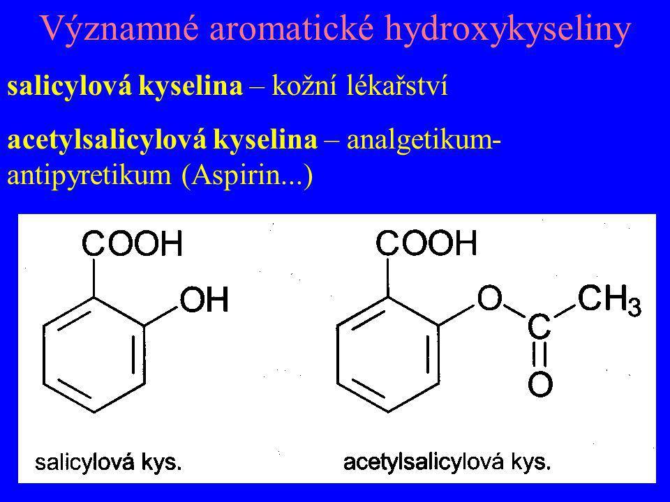 Významné aromatické hydroxykyseliny salicylová kyselina – kožní lékařství acetylsalicylová kyselina – analgetikum- antipyretikum (Aspirin...)
