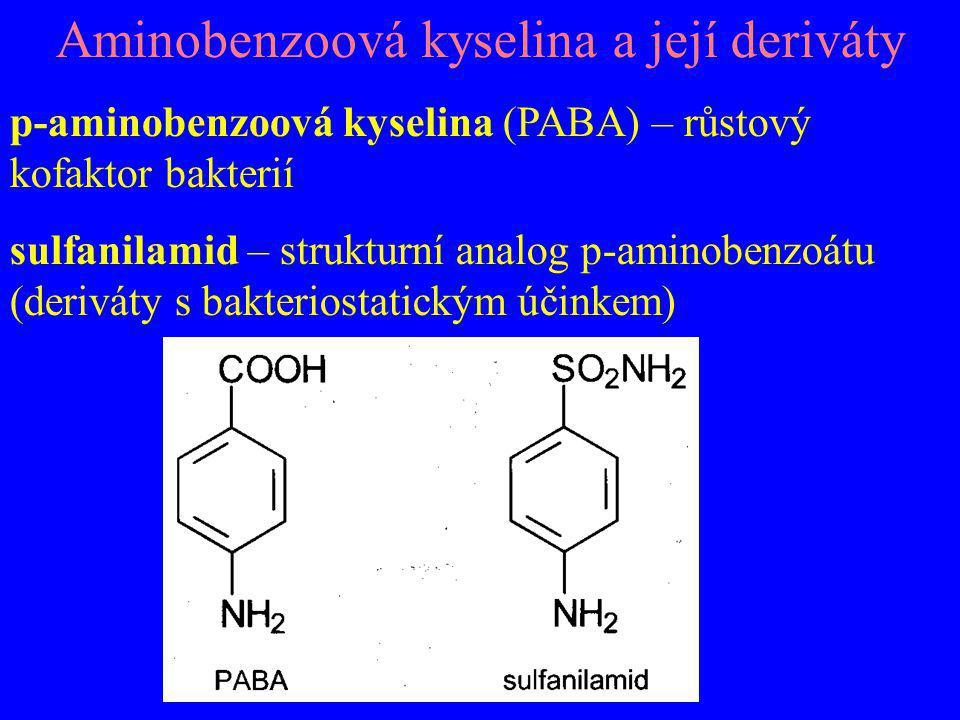 Aminobenzoová kyselina a její deriváty p-aminobenzoová kyselina (PABA) – růstový kofaktor bakterií sulfanilamid – strukturní analog p-aminobenzoátu (d