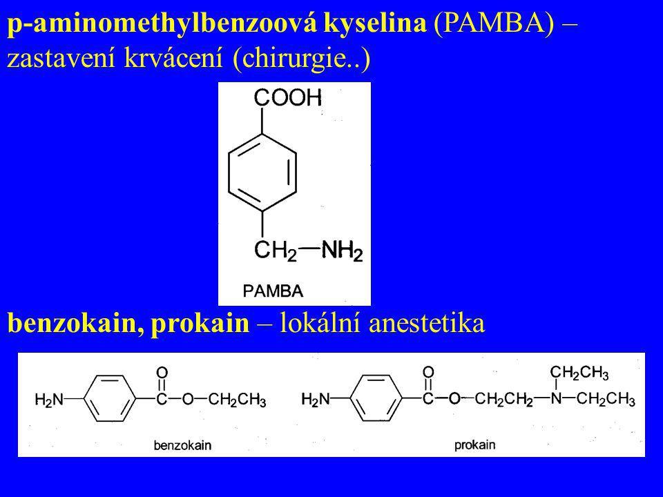 p-aminomethylbenzoová kyselina (PAMBA) – zastavení krvácení (chirurgie..) benzokain, prokain – lokální anestetika