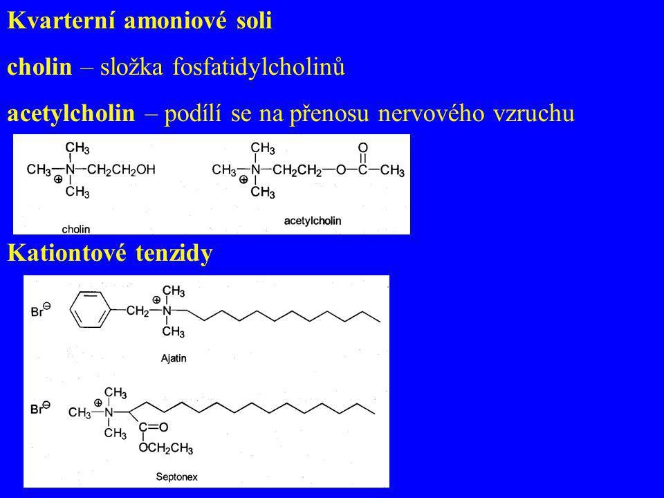 Kvarterní amoniové soli cholin – složka fosfatidylcholinů acetylcholin – podílí se na přenosu nervového vzruchu Kationtové tenzidy