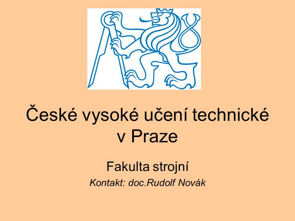 České vysoké učení technické v Praze Fakulta strojní Kontakt: doc.Rudolf Novák