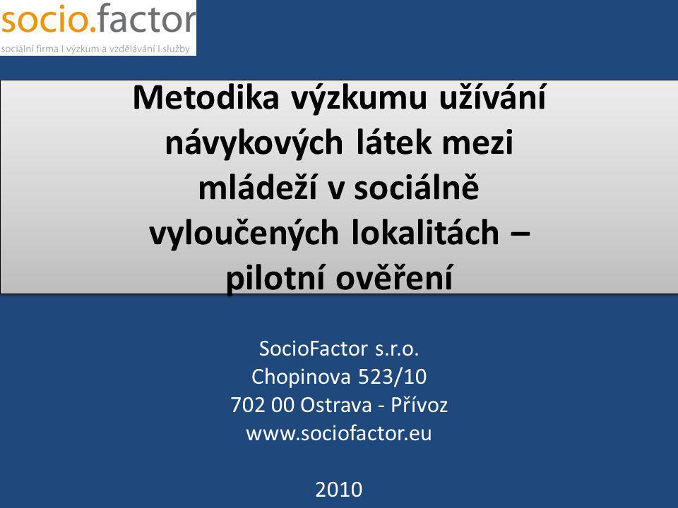 Metodika výzkumu užívání návykových látek mezi mládeží v sociálně vyloučených lokalitách – pilotní ověření SocioFactor s.r.o. Chopinova 523/10 702 00