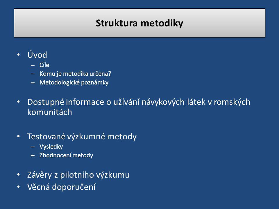 Struktura metodiky Úvod – Cíle – Komu je metodika určena? – Metodologické poznámky Dostupné informace o užívání návykových látek v romských komunitách