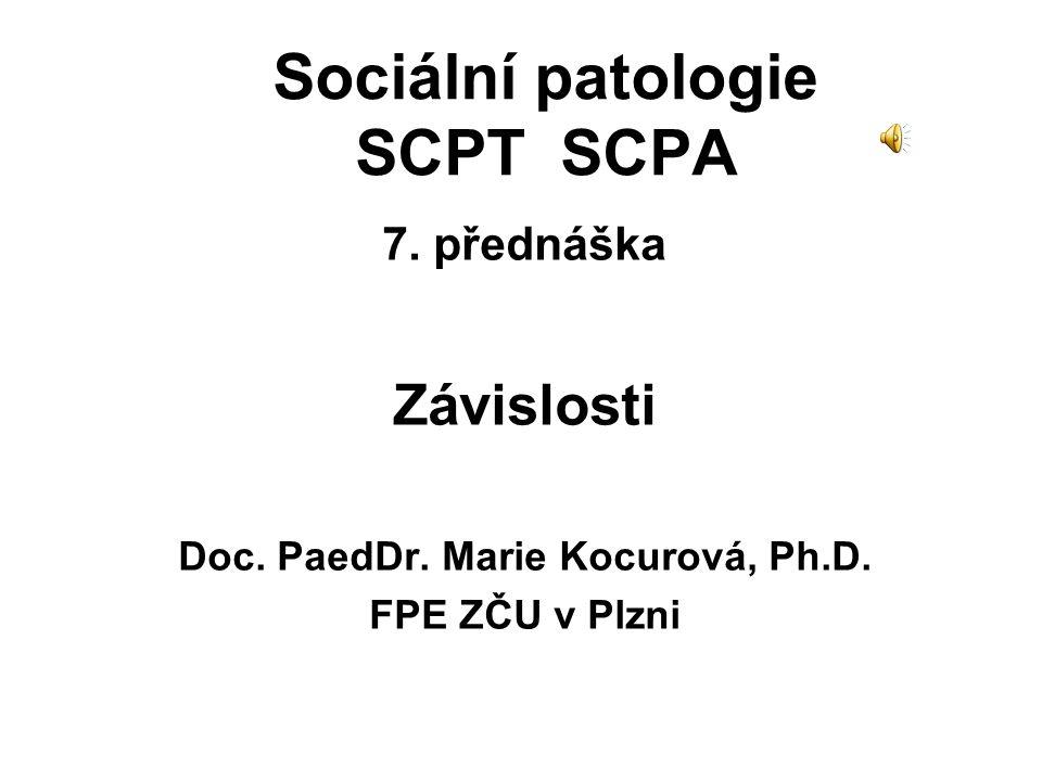 Sociální patologie SCPT SCPA 7.přednáška Závislosti Doc.