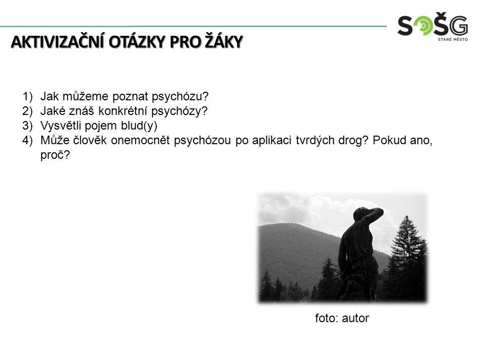 AKTIVIZAČNÍ OTÁZKY PRO ŽÁKY 1)Jak můžeme poznat psychózu.