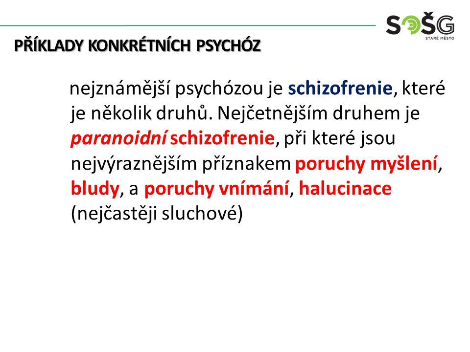PŘÍKLADY KONKRÉTNÍCH PSYCHÓZ PŘÍKLADY KONKRÉTNÍCH PSYCHÓZ nejznámější psychózou je schizofrenie, které je několik druhů.
