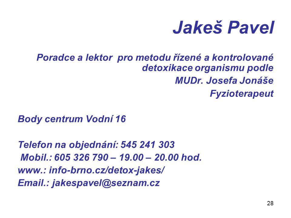 28 Jakeš Pavel Poradce a lektor pro metodu řízené a kontrolované detoxikace organismu podle MUDr. Josefa Jonáše Fyzioterapeut Body centrum Vodní 16 Te