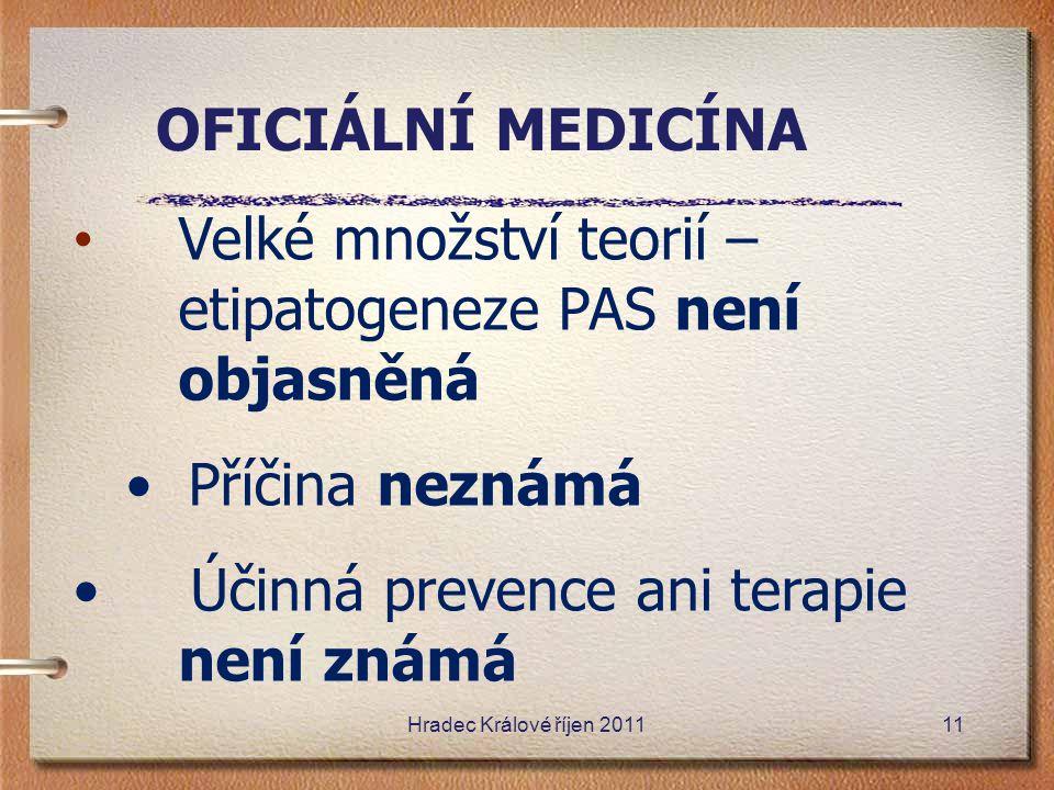 Velké množství teorií – etipatogeneze PAS není objasněná Příčina neznámá Účinná prevence ani terapie není známá OFICIÁLNÍ MEDICÍNA Hradec Králové říje