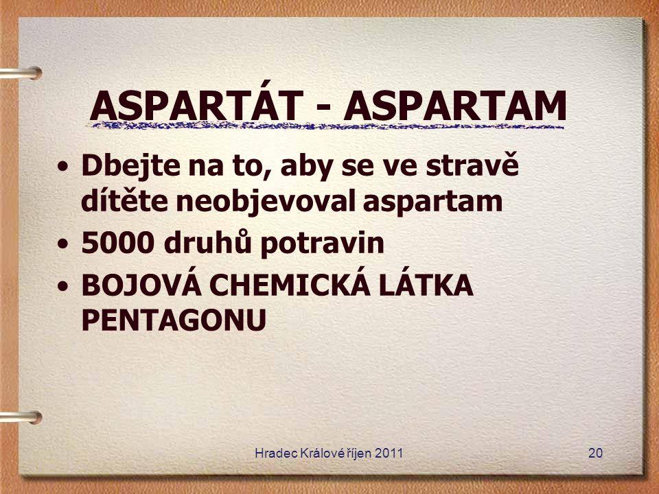 ASPARTÁT - ASPARTAM Dbejte na to, aby se ve stravě dítěte neobjevoval aspartam 5000 druhů potravin BOJOVÁ CHEMICKÁ LÁTKA PENTAGONU Hradec Králové říje