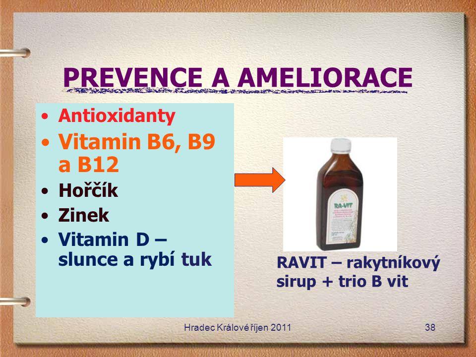 PREVENCE A AMELIORACE Antioxidanty Vitamin B6, B9 a B12 Hořčík Zinek Vitamin D – slunce a rybí tuk RAVIT – rakytníkový sirup + trio B vit Hradec Králo