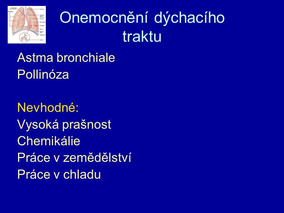 Onemocnění dýchacího traktu Astma bronchiale Pollinóza Nevhodné: Vysoká prašnost Chemikálie Práce v zemědělství Práce v chladu