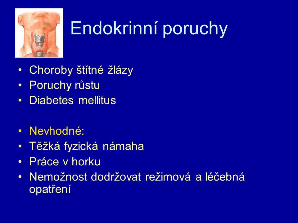 Endokrinní poruchy Choroby štítné žlázy Poruchy růstu Diabetes mellitus Nevhodné: Těžká fyzická námaha Práce v horku Nemožnost dodržovat režimová a léčebná opatření