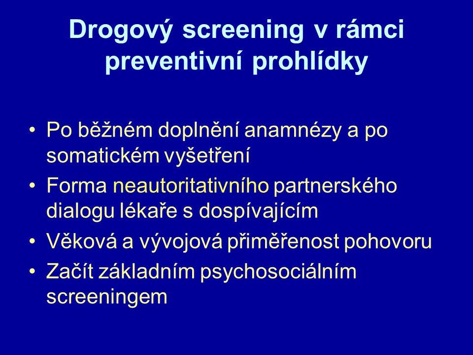 Drogový screening v rámci preventivní prohlídky Po běžném doplnění anamnézy a po somatickém vyšetření Forma neautoritativního partnerského dialogu lékaře s dospívajícím Věková a vývojová přiměřenost pohovoru Začít základním psychosociálním screeningem