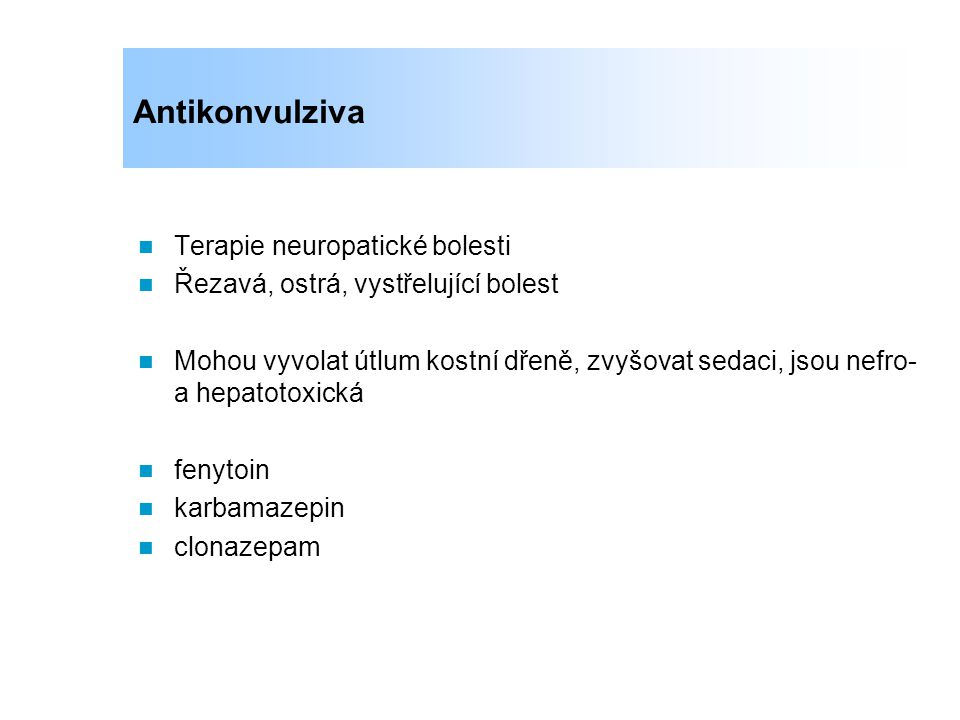 Terapie neuropatické bolesti, infiltrace nervových struktur Sedace, anticholinergní účinek, KVS toxicita, hepatální Opioidy šetřící efekt, přímý analgetický efekt (dávky nižší než antidepresivní) amitriptylin, imipramin, clomipramin fluoxetin, paroxetin Antidepresiva