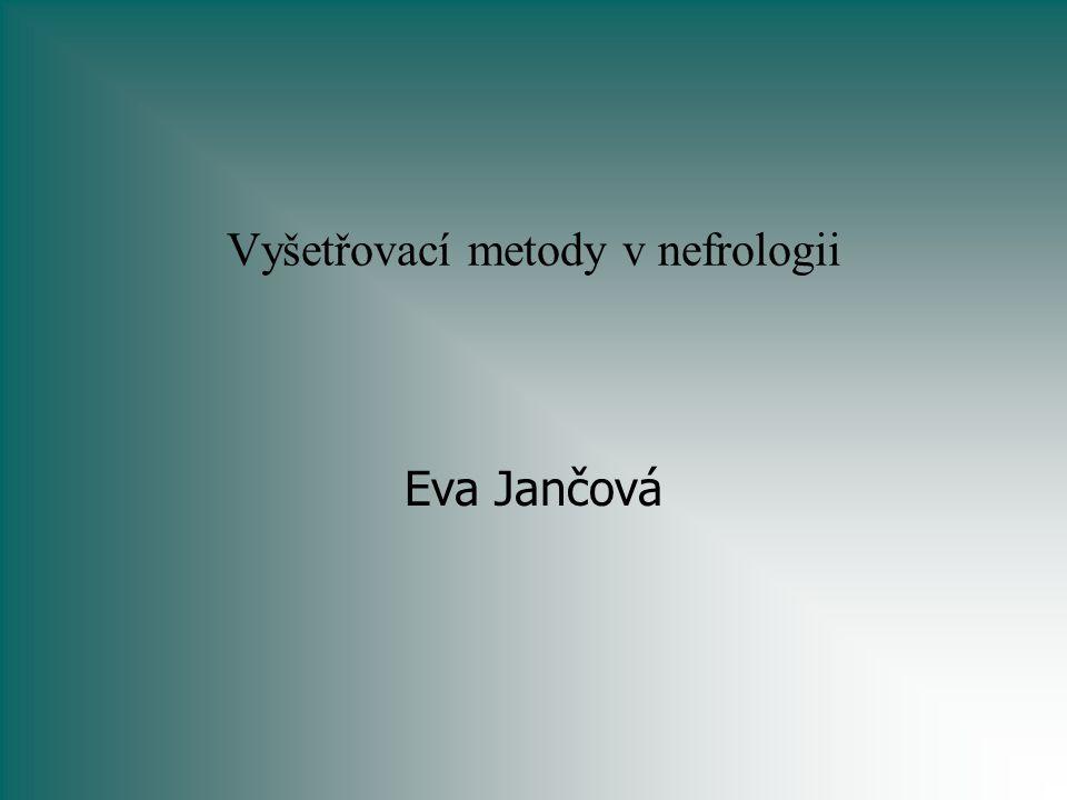 Vyšetřovací metody v nefrologii Eva Jančová