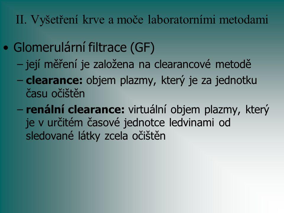 II. Vyšetření krve a moče laboratorními metodami Glomerulární filtrace (GF) –její měření je založena na clearancové metodě –clearance: objem plazmy, k