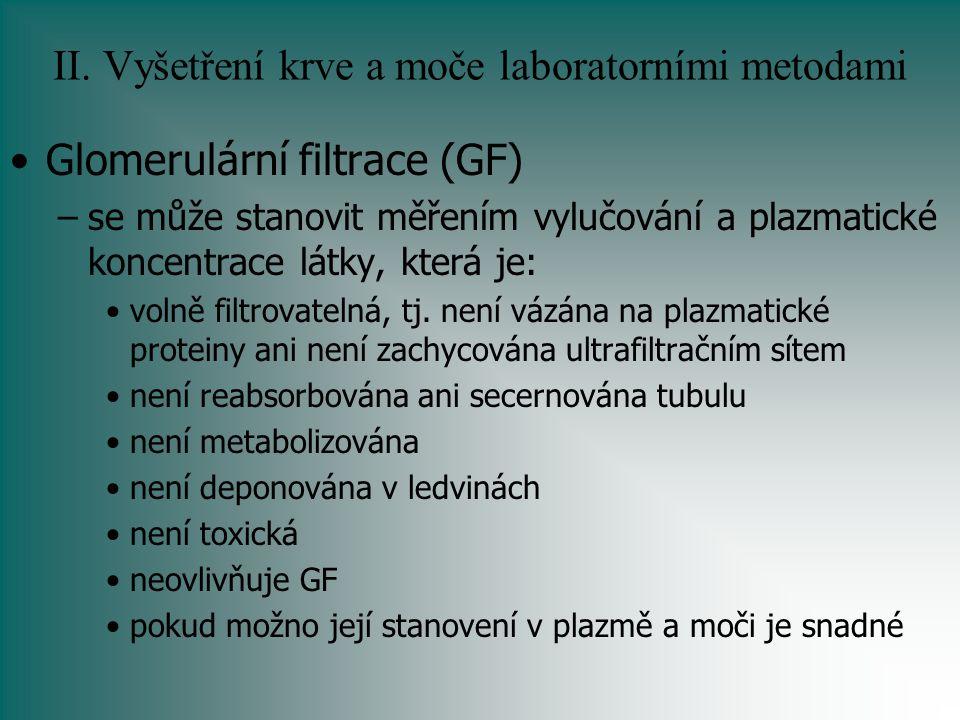 II. Vyšetření krve a moče laboratorními metodami Glomerulární filtrace (GF) –se může stanovit měřením vylučování a plazmatické koncentrace látky, kter