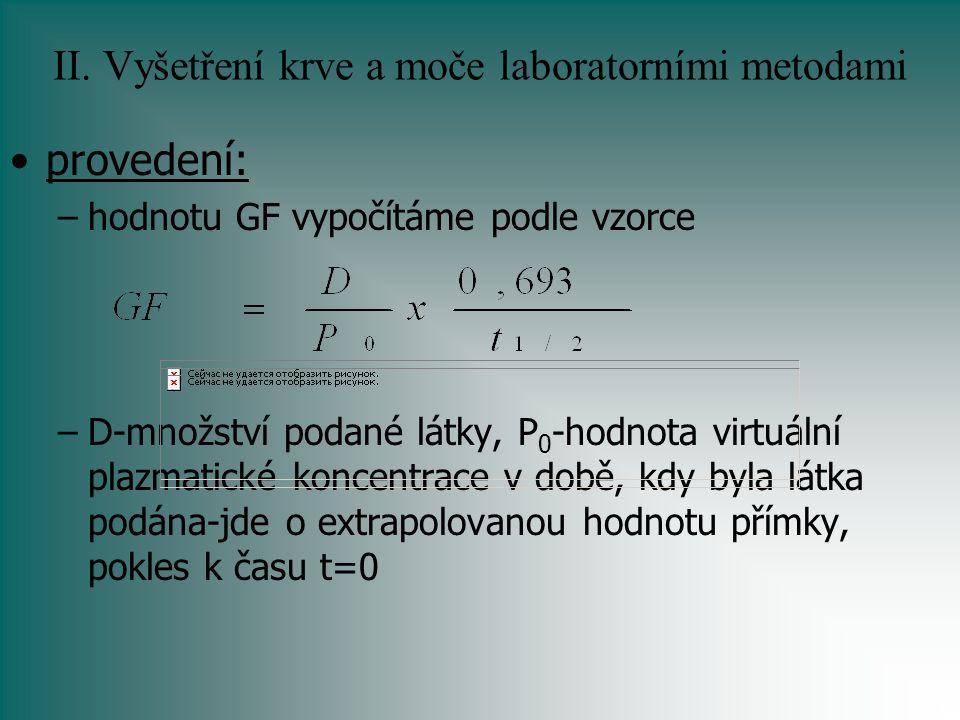 II. Vyšetření krve a moče laboratorními metodami provedení: –hodnotu GF vypočítáme podle vzorce –D-množství podané látky, P 0 -hodnota virtuální plazm