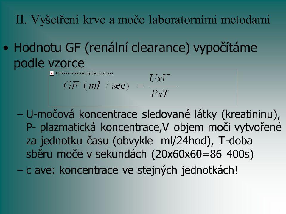 II. Vyšetření krve a moče laboratorními metodami Hodnotu GF (renální clearance) vypočítáme podle vzorce –U-močová koncentrace sledované látky (kreatin