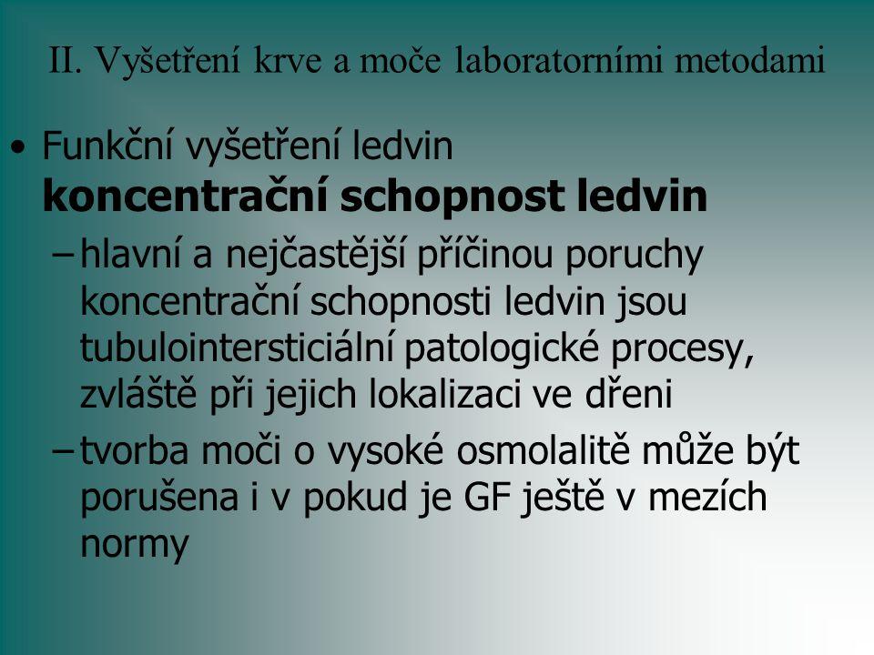 II. Vyšetření krve a moče laboratorními metodami Funkční vyšetření ledvin koncentrační schopnost ledvin –hlavní a nejčastější příčinou poruchy koncent