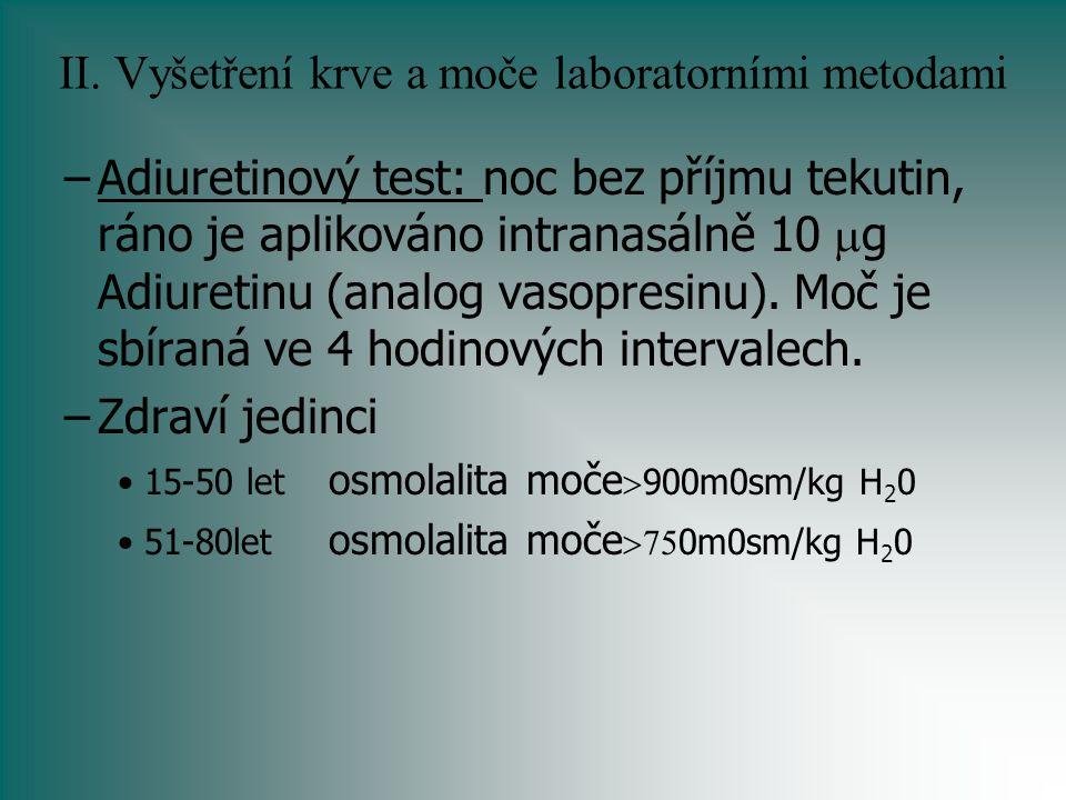 II. Vyšetření krve a moče laboratorními metodami –Adiuretinový test: noc bez příjmu tekutin, ráno je aplikováno intranasálně 10  g Adiuretinu (analog