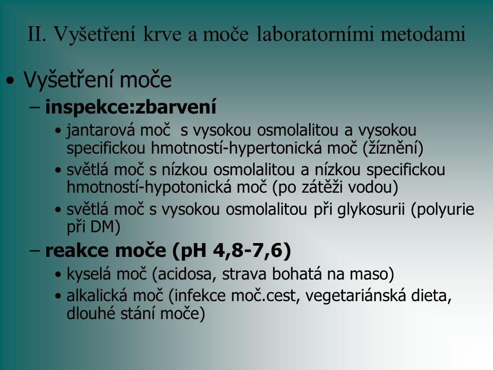 II. Vyšetření krve a moče laboratorními metodami Vyšetření moče –inspekce:zbarvení jantarová moč s vysokou osmolalitou a vysokou specifickou hmotností