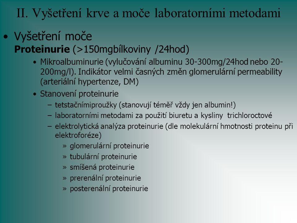 II. Vyšetření krve a moče laboratorními metodami Vyšetření moče Proteinurie (>150mgbílkoviny /24hod) Mikroalbuminurie (vylučování albuminu 30-300mg/24